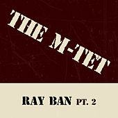 Ray Ban, Pt. 2 de The M-Tet