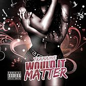 Would It Matter de Tramaine Hawkins
