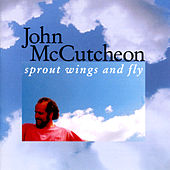 Sprout Wings And Fly von John McCutcheon