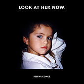 Look At Her Now by Selena Gomez