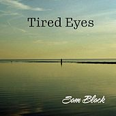 Tired Eyes by Sam Black