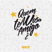 Quem Tem Visa Teu Amigo É by W.A.C.K