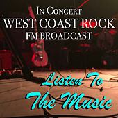 Listen To The Music In Concert West Coast Rock FM Broadcast von Various Artists