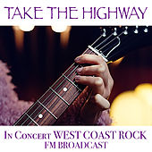 Take The Highway In Concert West Coast Rock FM Broadcast von Various Artists