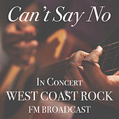 Can't Say No In Concert West Coast Rock FM Broadcast von Various Artists