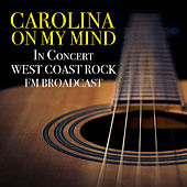 Carolina On My Mind In Concert West Coast Rock FM Broadcast von Various Artists