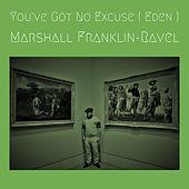 You've Got No Excuse ( Eden ) by Marshall Franklin-Ravel