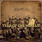 Year of the Woman von Dispatch