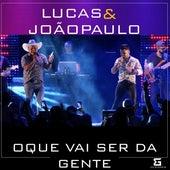 Oque Vai Ser da Gente (Ao Vivo) by Lucas
