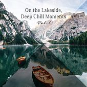On the Lakeside, Deep Chill Moments, Vol. 1 by Various Artists