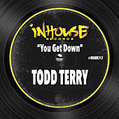 You Get Down by Todd Terry