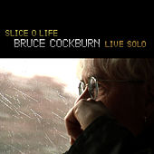 Slice O' Life - Solo Live by Bruce Cockburn