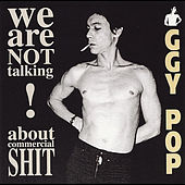 We Are Not Talking About Commercial Shit! di Iggy Pop