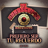 Prefiero Ser Tu Recuerdo (En Vivo) de Los Horoscopos De Durango