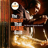 The House That Trane Built: The Story Of Impulse Records de Various Artists