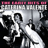 The Early Hits of Caterina Valente by Caterina Valente