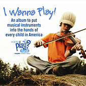 I Wanna Play! An Album to Put Musical Instruments into the Hands of Every Child in America by Various Artists
