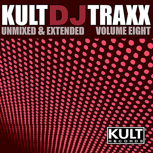 KULT Dj Traxx (Unmixed & Extended - Volume 8) by Various Artists