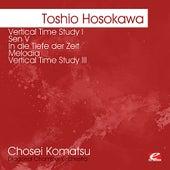 Hosokawa: Vertical Time Study I - Sen V - In die Tiefe der Zeit - Melodia - Vertical Time Study III (Remastered) by Various Artists