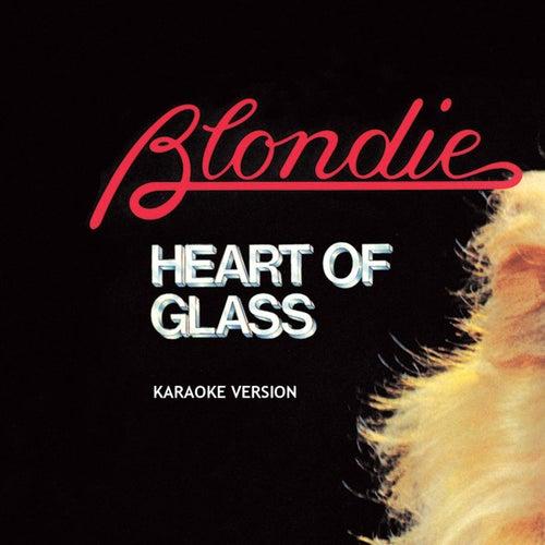 Heart Of Glass (Karaoke Version) by Blondie