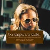 Dansa på min grav by Bo Kaspers Orkester