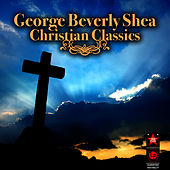Christian Classics by George Beverly Shea