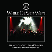 Triumph:Tragedy:Transcendence by While Heaven Wept