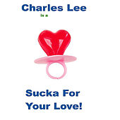 Sucka For  Your Love by Charles Lee