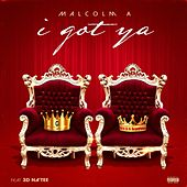 I Got Ya (feat. 3d Na'tee) by Malcolm A