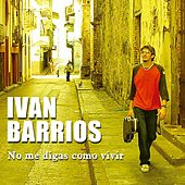 No Me Digas Como Vivir de Ivan Barrios