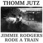 Jimmie Rodgers Rode a Train by Thomm Jutz