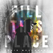 Fill This Place (Live) by Chris Mcclarney