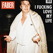 I fucking love my life by Faber