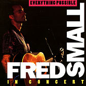 Everything Possible: Fred Small In Concert (Live) de Fred Small