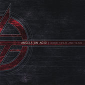 Blood Sweat and Tears by Angels On Acid