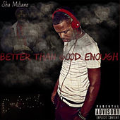 Better Than Good Enough (EP) by Sha Miliano