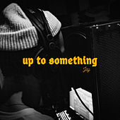 Up To Something by Jay