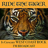 Ride The Tiger In Concert West Coast Rock FM Broadcast by Various Artists