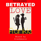 Betrayed Love (Freestyle) by Frankie