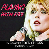 Playing With Fire In Concert Rock Chicks FM Broadcast de Various Artists