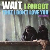 Wait, I Forgot That I Don't Love You by Matt Griffo