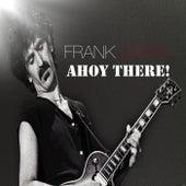 Frank Zappa - Ahoy There! van Frank Zappa
