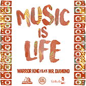 Music Is Life (feat. Mr. Diamond) by Warrior King