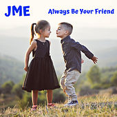 Always Be Your Friend von JME