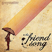 The Friend Song by Greymatter