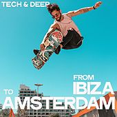 From Ibiza to Amsterdam (Tech & Deep) by Various Artists