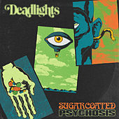 Sugarcoated Psychosis by Deadlights