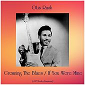 Groaning The Blues / If You Were Mine (All Tracks Remastered) von Otis Rush