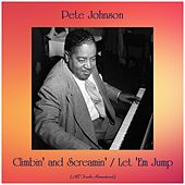 Climbin' and Screamin' / Let 'Em Jump (All Tracks Remastered) by Pete Johnson