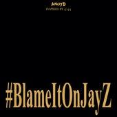 Blame It On Jay Z de Anoyd